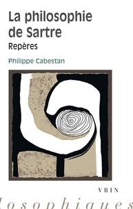 Philippe Cabestan - La philosophie de Sartre.