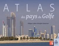 Philippe Cadène et Brigitte Dumortier - Atlas des pays du golfe.