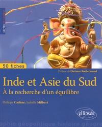 Philippe Cadène et Isabelle Milbert - Inde et Asie du Sud - A la recherche d'un équilibre.
