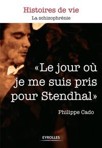 """Philippe Cado - """"Le jour où je me suis pris pour Stendhal""""."""
