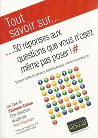 Philippe Cahen - 50 réponses aux questions que vous n'osez même pas poser ! - Signaux faibles et scénarios dynamiques pour vitaliser la prospective.