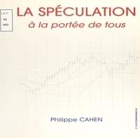 Philippe Cahen - La spéculation à la portée de tous.