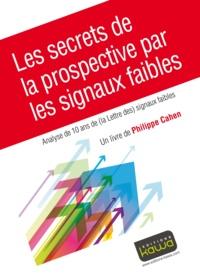 Philippe Cahen - Les secrets de la prospective par les signaux faibles - Analyse de 10 ans de (la Lettre des) signaux faibles.