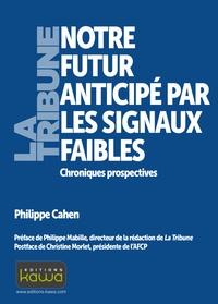 Philippe Cahen - Notre futur anticipé par les signaux faibles - Chroniques prospectives.