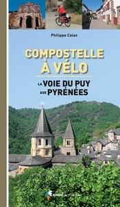 Philippe Calas - Compostelle à vélo - La voie du Puy aux Pyrenées.