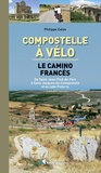Philippe Calas - Compostelle à vélo - Le camino francès. De Saint-Jean-Pied-de-Port à Saint-Jacques-de-Compostelle et au cabo Fisterra.
