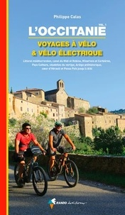 Philippe Calas - L'Occitanie - Voyages à vélo & vélo électrique - Volume 1.
