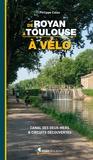 Philippe Calas - Le canal des Deux-Mers à vélo - De Royan à Toulouse en passant par Bordeaux, le bassin d'Arcachon, Saint-Emilion, Cahors, Agen, Montauban....