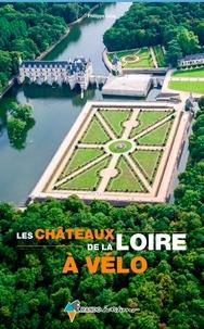 Philippe Calas - Les châteaux de la Loire à vélo.