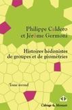 Philippe Caldero et Jérôme Germoni - Histoires hédonistes de groupes et de géométries - Tome 2, Encores.
