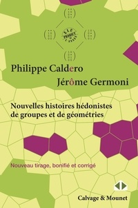 Nouvelles histoires hédonistes de groupes et de géométries- Tome 1 - Philippe Caldero |