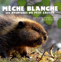 Philippe Calderon et Myriam Quéré - Mèche Blanche - Les aventures du petit castor.