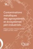 Philippe Cambier et Christian Schvartz - Contaminations métalliques des agrosystèmes et écosystèmes péri-industriels.