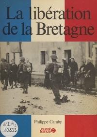 Philippe Camby et Pierre Gaigneux - La Libération de la Bretagne.