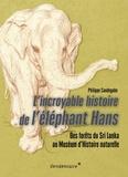 Philippe Candegabe - L'incroyable histoire de l'éléphant Hans - Des forêts du Sri Lanka au Muséum d'histoire naturelle.