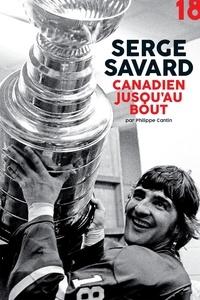 Philippe Cantin - Serge Savard, canadien jusqu'au bout.