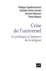 Philippe Capelle-Dumont et Danielle Cohen-Levinas - Crise de l'universel. Le politique à l'épreuve de la religion.