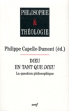 Philippe Capelle-Dumont - Dieu en tant que Dieu - La question philosophique.