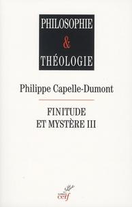 Philippe Capelle-Dumont - Finitude et mystère - Tome 3.
