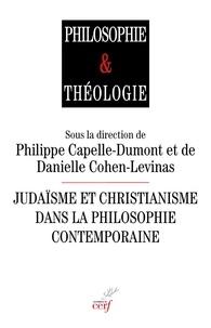 Philippe Capelle-Dumont et Danielle Cohen-Levinas - Judaïsme et christianisme dans la philosophie contemporaine.