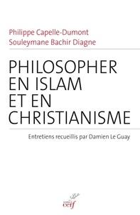 Philippe Capelle-Dumont et Philippe Capelle-Dumont - Philosopher en islam et en christianisme - Entretiens recueillis par Damien Le Guay.