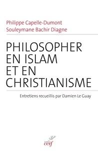 Philosopher en islam et en christianisme - Philippe Capelle-Dumont |