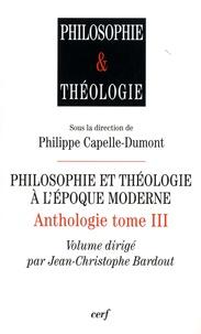 Philippe Capelle-Dumont et Jean-Christophe Bardout - Philosophie et théologie à l'époque moderne - Anthologie tome 3.