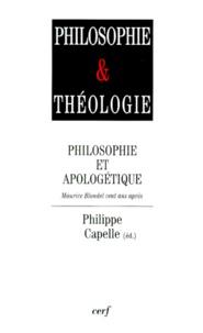 Philippe Capelle - PHILOSOPHIE ET APOLOGETIQUE. - Maurice Blondel cent ans après.