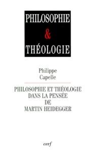 Philippe Capelle - Philosophie et théologie dans la pensée de Martin Heidegger.