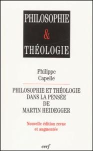 Philippe Capelle - Philosophie et théologie dans la pensée de Martin Heidegger. - Edition 2001.