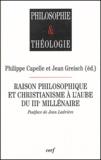 Philippe Capelle et Jean Greisch - Raison philosophique et christianisme à l'aube du IIIe millénaire.