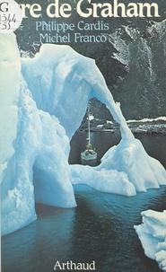 Philippe Cardis et Michel Franco - Terre de Graham - Expédition mer-montagne en Antarctique.