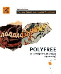 Polyfree- La jazzosphère, et ailleurs (1970-2015) - Philippe Carles | Showmesound.org