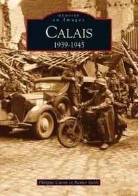 Philippe Caron et Xavier Gellé - Calais 1939-1945.