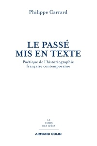 Philippe Carrard - Le passé mis en texte - Poétique de l'historiographie française contemporaine.