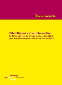 Philippe Carré et Pascaline Blandin - Bibliothèques et autoformation - La formation tout au long de la vie : quels rôles pour les bibliothèques à l'heure du multimédia ?.