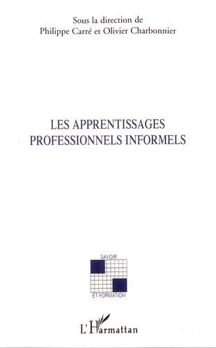 Philippe Carré et Olivier Charbonnier - Les apprentissages professionnels informels.
