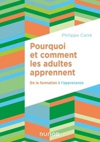 Philippe Carré - Pourquoi et comment les adultes apprennent - De la formation à l'apprenance.