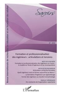 Philippe Carré - Savoirs N° 47/2018 : Formation et professionnalisation des ingénieurs - Articulations et tensions.