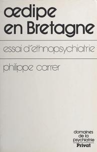 Philippe Carrer et Jacques Chazaud - Œdipe en Bretagne - Essai d'ethnopsychiatrie.