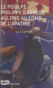 Philippe Carrese - Allons au fond de l'apathie.
