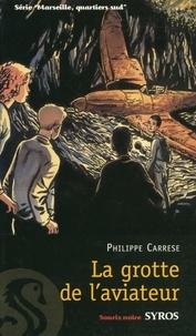 Philippe Carrese - Marseille, quartiers sud Tome 1 : La grotte de l'aviateur.