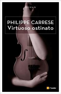 Philippe Carrese - Virtuoso ostinato - Le virtuose obstiné.
