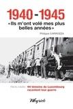"""Philippe Carrozza - 1940-1945 - """"""""Ils m'ont volé mes plus belles années"""""""" - Témoignages belges de la Seconde Guerre mondiale."""