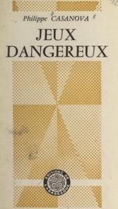 Philippe Casanova - Jeux dangereux.