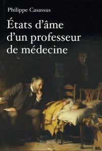 Philippe Casassus - Etats d'âme d'un professeur de médecine - Sur la médecine, la recherche, les vaccins, le tabac, la pédagogie, l'éducation natioanle... et Dieu.