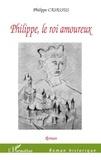 Philippe Casassus - Philippe, le roi amoureux.