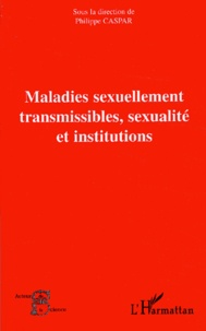 Philippe Caspar et  Collectif - Maladies sexuellement transmissibles, sexualité et institutions.