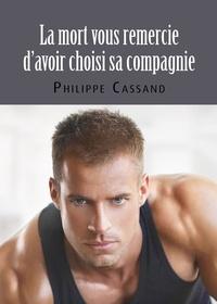 Philippe Cassand - La mort vous remercie d'avoir choisi sa compagnie - Roman policier gay.
