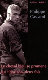 Philippe Cassand - Le Cheval bleu se promène sur l'horizon, deux fois....